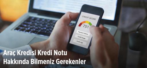 Araç Kredisi Kredi Notu Hakkında Bilmeniz Gerekenler