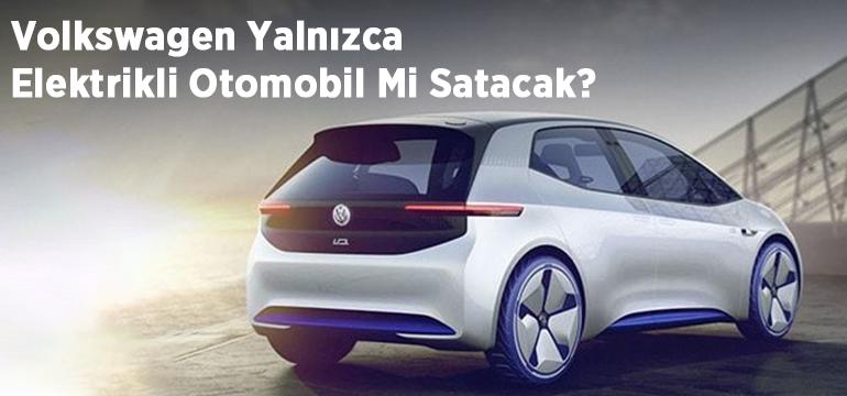 Volkswagen Yalnızca Elektrikli Otomobil Mi Satacak?